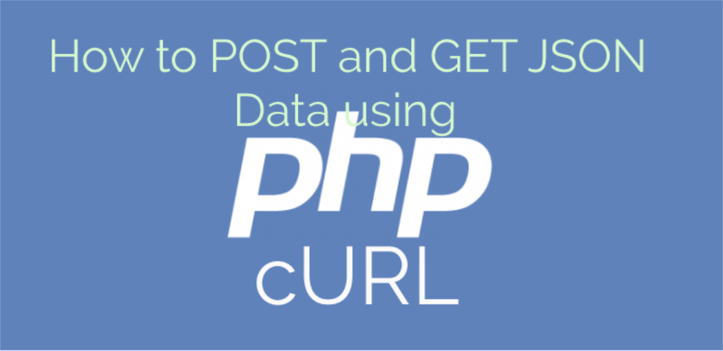 How to POST and GET JSON Data using PHP cURL