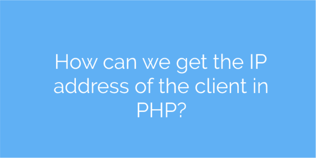 How can we get the IP address of the client in PHP?